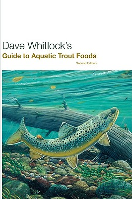 Dave Whitlock's Guide to Aquatic Trout Foods By Whitlock, Dave